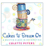 Cakes to Dream on by Colette Peters
